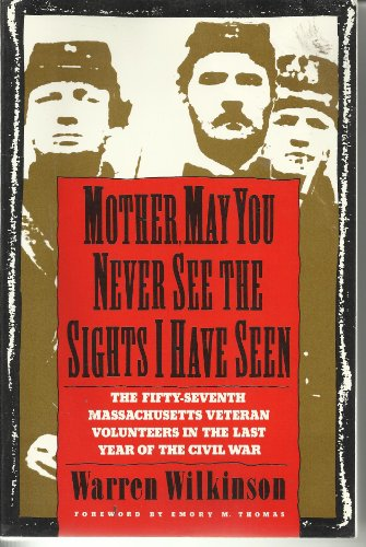 Mother, May You Never See the Sights I've Seen: The Fifty Seventh Massachusetts Veteran ...