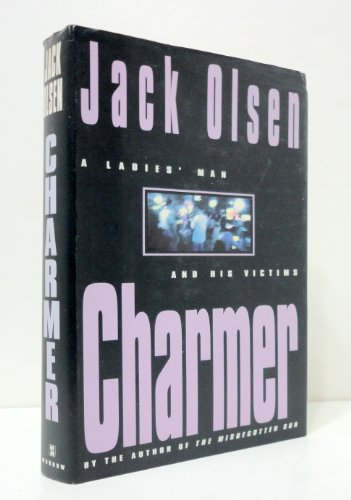 Charmer: A Ladies' Man and His Victims: Olsen, Jack