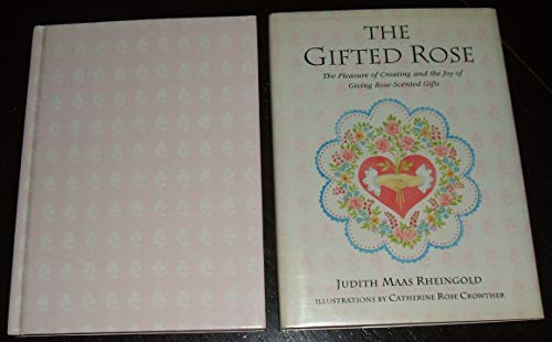 9780688111465: The Gifted Rose: The Pleasure of Creating and the Joy of Giving Rose-Scented Gifts