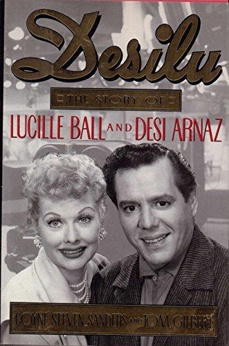 Desilu: The Story of Lucille Ball and Desi Arnaz: Sanders, Coyne Steven, Gilbert, Tom