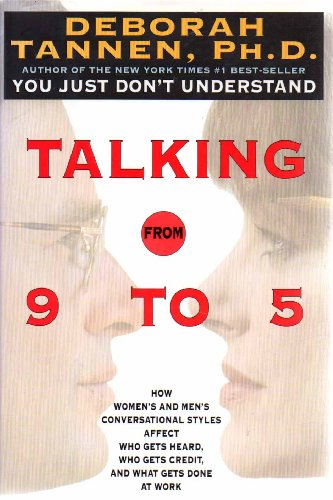 Talking 9 to 5 How Women's and Men's Conversational Styles Affect Who Gets Heard, Who Gets Credit...