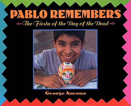 Pablo Remembers : the Fiesta of the Day of the Dead
