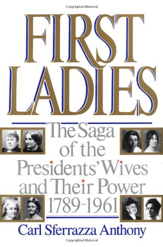 9780688112721: First Ladies: The Saga of the Presidents' Wives and Their Power, 1789-1961