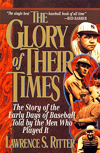 9780688112738: The Glory of Their Times: The Story of the Early Days of Baseball Told by the Men Who Played It