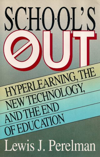 School's Out: Hyperlearning, the New Technology, and the End of Education