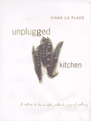Unplugged Kitchen: A Return to the Simple, Authentic Joys of Cooking: LA Place, Viana