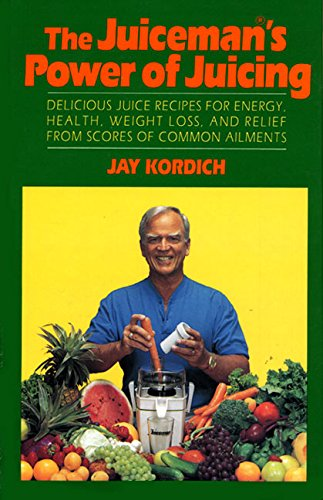 The Juiceman's Power of Juicing: Kordich, Jay