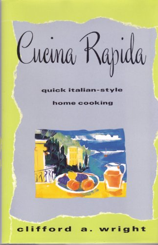 Cucina Rapida: Quick Italian-Style Home Cooking: Wright, Clifford A.