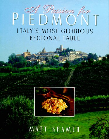 A Passion for Piedmont: Italy's Most Glorious Regional Table: Kramer, Matt