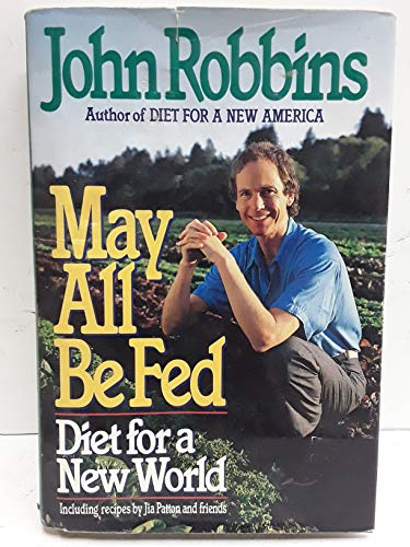 9780688116255: May All Be Fed: Diet for a New World