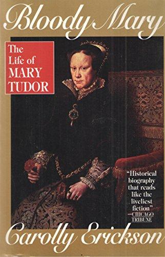 Bloody Mary: The Life of Mary Tudor: Erickson, Carolly