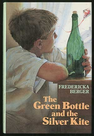 The Green Bottle and the Silver Kite: Fredericka Berger