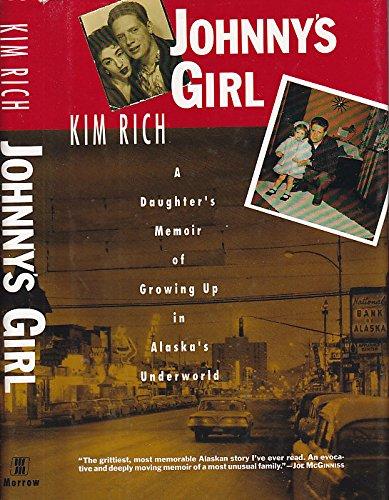 9780688118365: Johnny's Girl: A Daughter's Memoir of Growing Up in Alaska's Underworld
