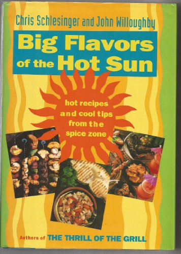 Big Flavors Of The Hot Sun: Hot Recipes And Cool Tips From The Spice Zone.: Schlesinger, Chris & ...