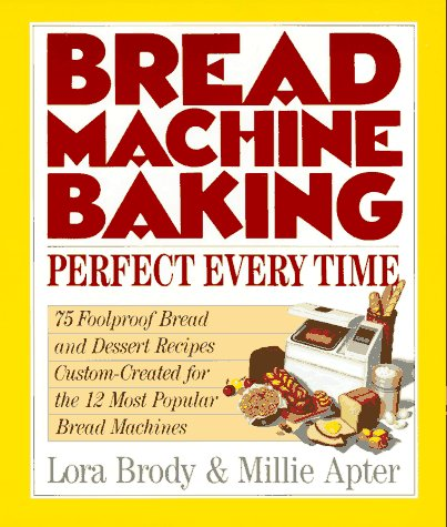 [signed] Bread Machine Baking: Perfect Every Time 9780688118433 A mother-daughter team presents their collection of bread recipes for the new bread-making machines, including Lemon Mint Bread, Olive O