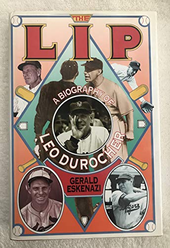 The Lip: A Biography of Leo Durocher: Eskenazi, Gerald