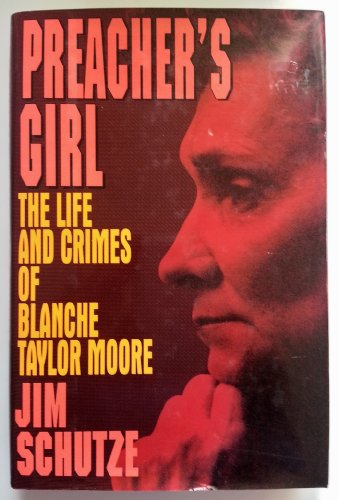 Preacher's Girl: the Life and Crimes of Blanche Taylor Moore: Schutze, Jim