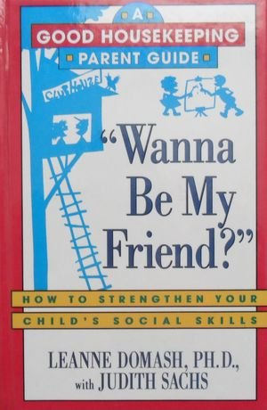 Wanna Be My Friend?: How to Strengthen Your Child's Social Skills (Good Housekeeping Parent ...