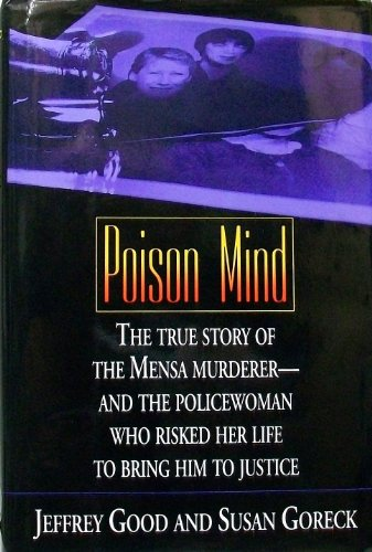9780688119478: Poison Mind: The True Story of the Mensa Murderer-and the Policewoman Who Risked Her Life Bring Him to Justice