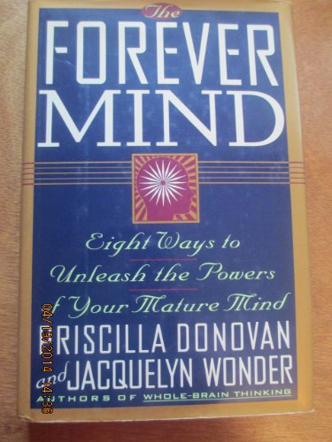 The Forever Mind: Eight Ways to Unleash the Powers of Your Mature Mind: Donovan, Priscilla; Wonder,...