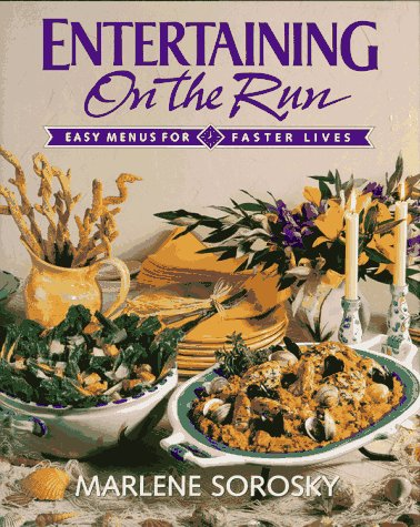 Entertaining on the Run: Easy Menus for Faster Lives: Sorosky, Marlene