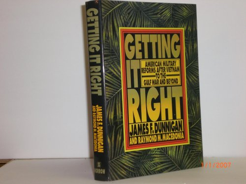 Getting It Right: American Military Reforms After Vietnam to the Gulf War and Beyond: Dunnigan, ...