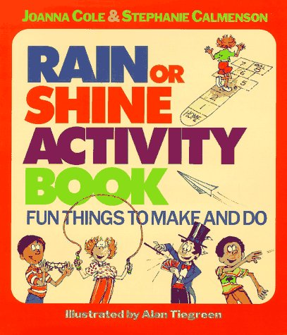 The Rain or Shine Activity Book: Fun Things to Make and Do (0688121314) by Joanna Cole; Stephanie Calmenson