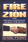 A Fire in Zion: The Israeli-Palestinian Search For Peace