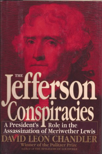 The Jefferson Conspiracies: A President's Role in the Assassination of Meriwether Lewis: ...