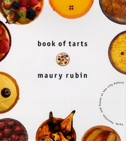 Book of Tarts: Form, Function, and Flavor at the City Bakery: Maury Rubin
