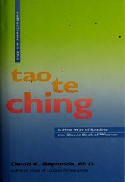 Reflections on the Tao Te Ching: A New Way of Reading the Classic Book of Wisdom: Reynolds, David K...