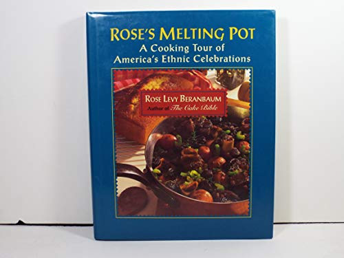 Rose's Melting Pot: A Cooking Tour of America's Ethnic Celebrations (0688122612) by Rose Levy Beranbaum