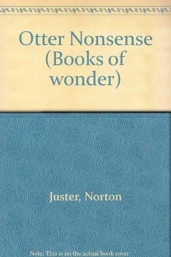 Otter Nonsense (Books of Wonder): Juster, Norton; Witte, Michael C.