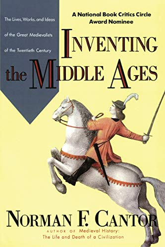 9780688123024: Inventing the Middle Ages: The Lives, Works, and Ideas of the Great Medievalists of the Twentieth Century
