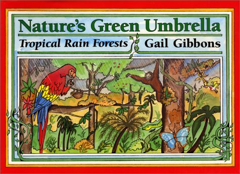 Nature's Green Umbrella: Tropical Rain Forests: Gibbons, Gail