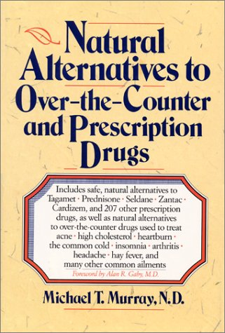Natural Alternatives (o T C) to Over-The-counter and Prescription Drugs: Murray, Michael & N D; ...