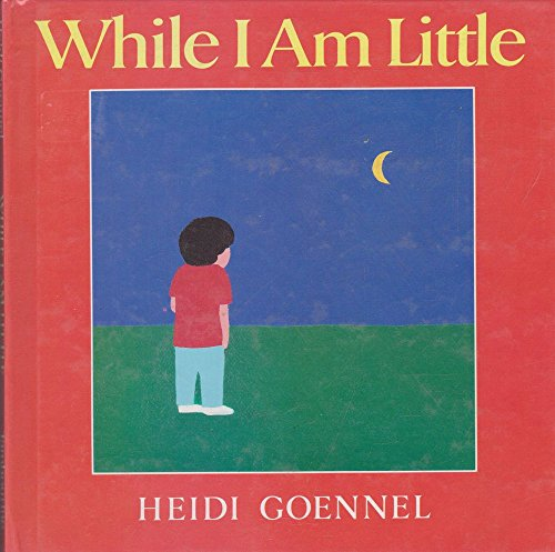 While I Am Little (9780688123710) by Heidi Goennel