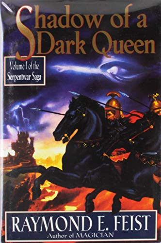 Shadow of a Dark Queen: Volume I of the Serpentwar Saga.: Feist, Raymond E.