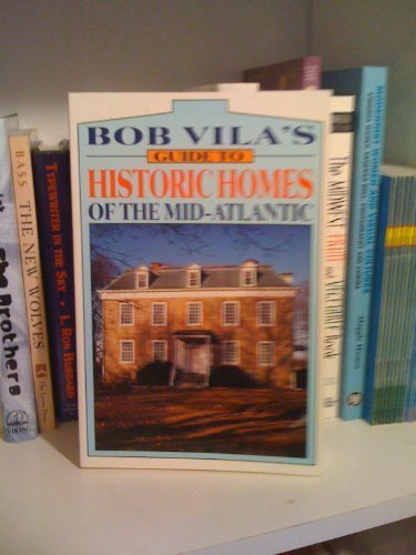 9780688124946: Bob Vila's Guide to Historic Homes of the Mid-Atlantic (Bob Vila's Guides to Historic Homes of America)