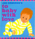 Jan Ormerod's to Baby with Love (9780688125585) by Jan Ormerod