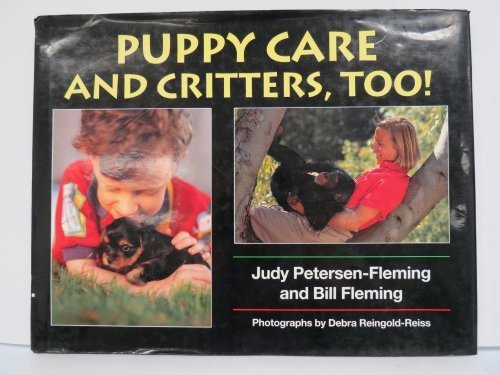 Puppy Care and Critters, Too!: Judy Petersen-Fleming, Bill