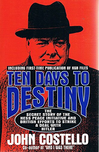 9780688125776: Ten Days to Destiny: The Secret Story of the Hess Peace Initiative and British Efforts to Strike a Deal With Hitler