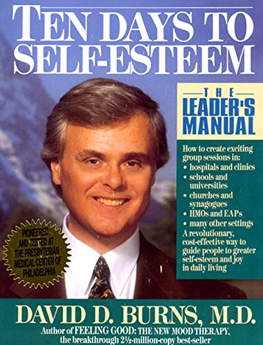 Ten Days to Self-Esteem - The Leader's Manual: Burns, David D.