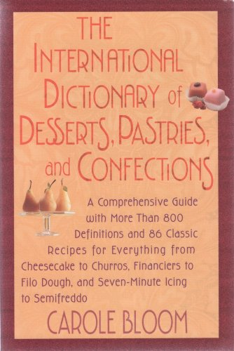 The International Dictionary of Desserts, Pastries, and Confections: A Comprehensive Guide With ...