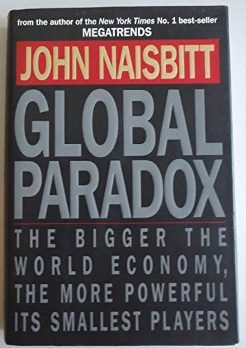 9780688127916: Global Paradox: The Bigger the World Economy, the More Powerful Its Smallest Players