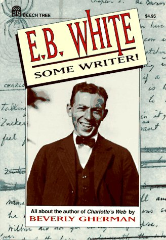 9780688128265: E.B. White: Some Writer! All about the author of Charlotte's Web