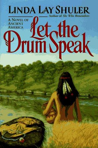Let the Drum Speak: A Novel of: Linda Lay Shuler