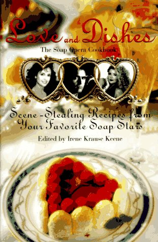 9780688128999: Love and Dishes: Scene-Stealing Recipes from Your Favorite Soap Stars