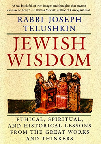 Jewish Wisdom: Ethical, Spiritual, and Historical Lessons from the Great Works and Thinkers (0688129587) by Joseph Telushkin
