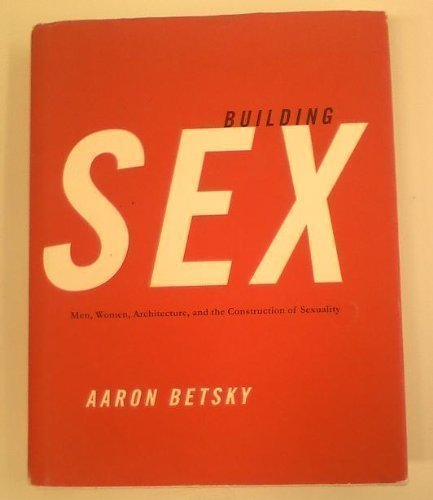 9780688131678: Building Sex: Men, Women, Architecture, and the Construction of Sexuality